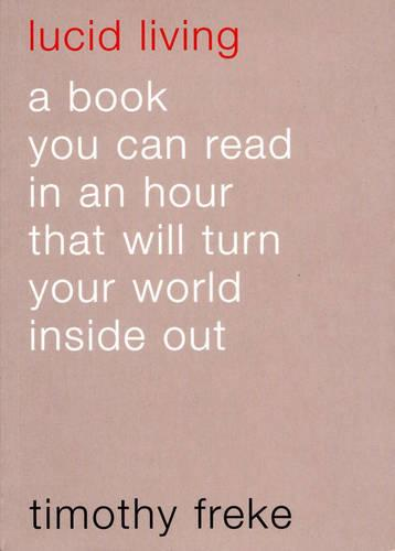 Lucid Living: A Book You Can Read in an Hour That Will Turn Your World Inside Out (Paperback)