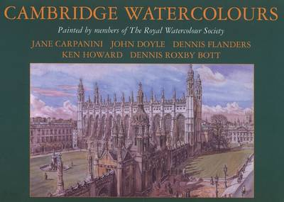 Cambridge Watercolours: Views of the University and Colleges of Cambridge by Members of the Royal Watercolour Society (Hardback)