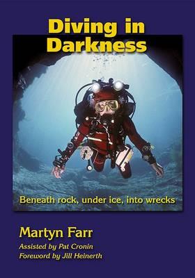 Diving in Darkness: Beneath Rock, Under Ice, into Wrecks (Paperback)