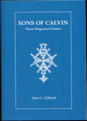 Sons of Calvin: Three Huguenot Pastors (Paperback)