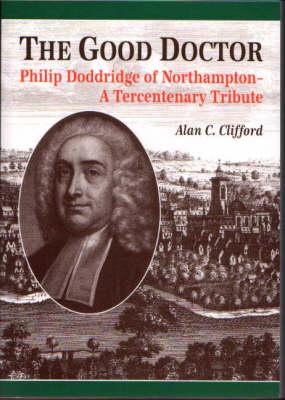 The Good Doctor: Philip Doddridge of Northampton - A Tercentenary Tribute (Paperback)