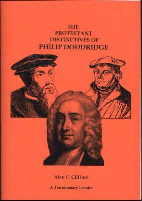 The Protestant Distinctives of Philip Doddridge: A Tercentenary Lecture (Paperback)