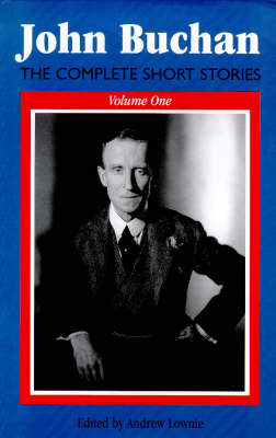 Complete Short Stories of John Buchan: v. 1 (Hardback)