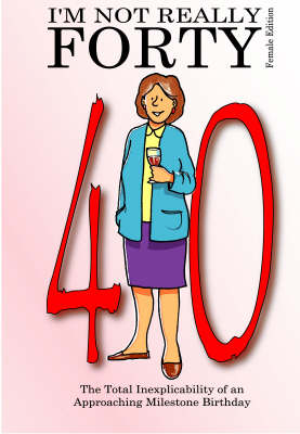 I'm Not Really Forty - Female Edition - Not Really Milestone Event Series (Paperback)