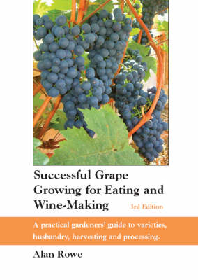 Successful Grape Growing for Eating and Wine-making: A Practical Gardeners' Guide to Varieties, Husbandry, Harvesting and Processing (Paperback)