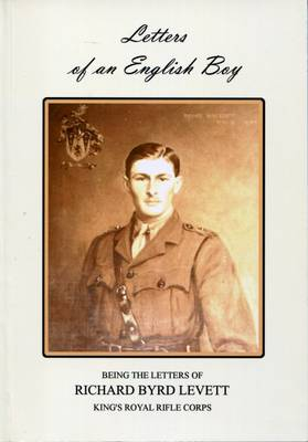 Letters of an English Boy: Being the Letters of Richard Byrd Levett, Kings Royal Rifle Corps (Paperback)