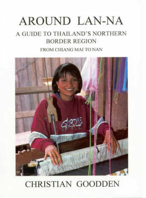 Around Lan-na: A Guide to Thailand's Northern Border Region from Chiang Mai to Nan (Paperback)