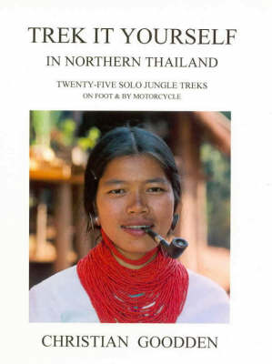 Trek it Yourself in Northern Thailand: Twenty-five Solo Jungle Treks on Foot and by Motorcycle (Paperback)
