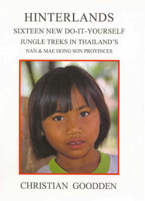 Hinterlands: Sixteen New Do-it-yourself Jungle Treks in Thailand's Nan and Mae Hong Son Provinces (Paperback)