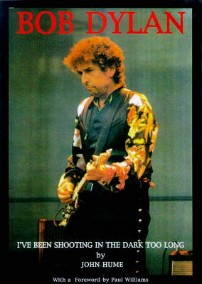 I've Been Shooting in the Dark Too Long: Photographic Record of 12 Years of Bob Dylan in Concert (1984-95) (Paperback)