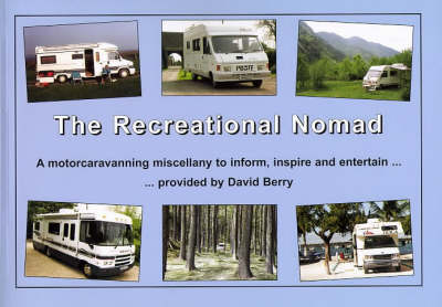 The Recreational Nomad: A Motorcaravanning Miscellany to Inform, Inspire and Entertain (Paperback)