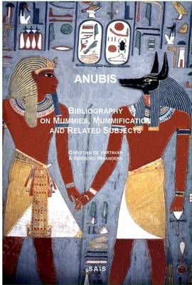 Anubis - Bibliography on Mummies and Related Subjects: Bibliographie sur les Momies et Sujets Voisins (Paperback)