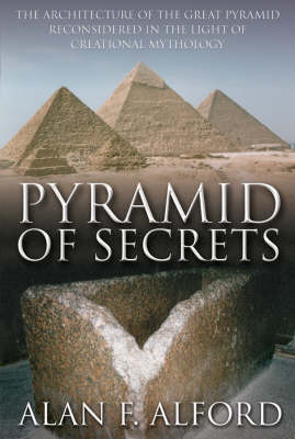 Pyramid of Secrets: The Architecture of the Great Pyramid Reconsidered in the Light of Creational Mythology (Paperback)