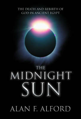 The Midnight Sun: The Death and Rebirth of God in Ancient Egypt (Paperback)