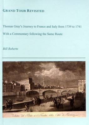 Grand Tour Revisited: Thomas Gray's Journey to France and Italy from 1739 to 1741 (Paperback)