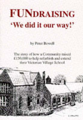 FUNdraising 'We Did it Our Way!': The Story of How a Community Raised 150, 000 Pounds to Help Refurbish and Extend Their Victorian Village School (Paperback)