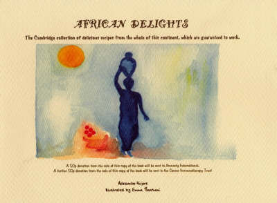 African Delights: The Cambridge Collection of Delicious Recipes from the Whole of This Continent, Which are Guaranteed to Work (Paperback)