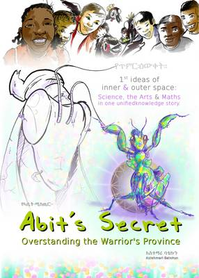 Abit's Secret - Overstanding the Warrior's Province: 1st Ideas of Inner & Outer Space: Science, the Arts & Maths in One Unifiedknowledge Story - Community Builder Series 1 (Paperback)