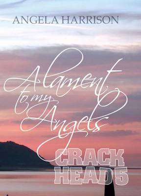 A Lament to My Angels - Crackhead 5 (Paperback)