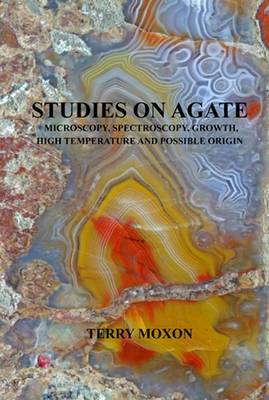 Studies on Agate: Microscopy, Spectroscopy, Growth, High Temperature and Possible Origin (Paperback)
