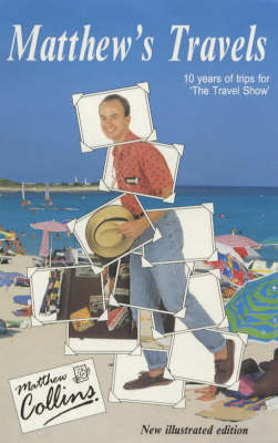 """Matthew's Travels: 10 Years of Trips for """"The Travel Show"""" (Paperback)"""