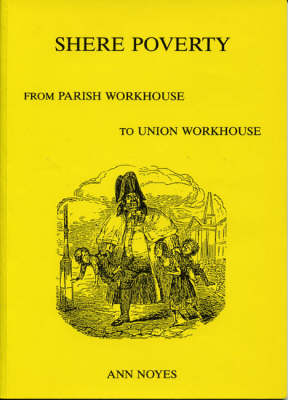 Shere Poverty: From Parish Workhouse to Union Workhouse (Paperback)