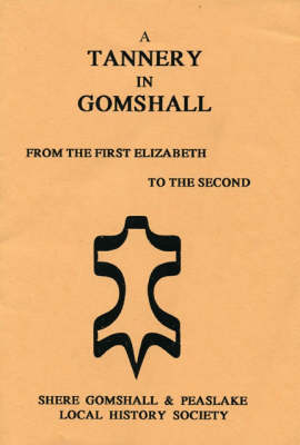 A Tannery in Gomshall: From the First Elizabeth to the Second (Paperback)