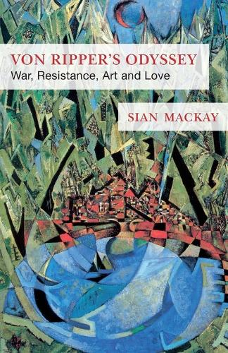 Von Ripper's Odyssey: War, Resistance, Art and Love (Paperback)