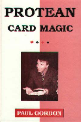 Protean Card Magic (Card Tricks): More Impromptu Card Tricks of Paul Gordon (Hardback)