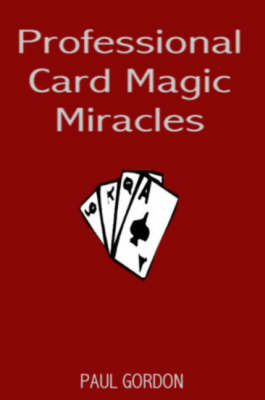 Professional Card Magic Miracles: 32 Stunning Card Tricks You Can Do (Hardback)