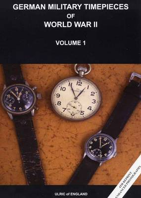 WW2 German Military Timepieces: v. 1: A Beginners Guide to Collecting (Paperback)