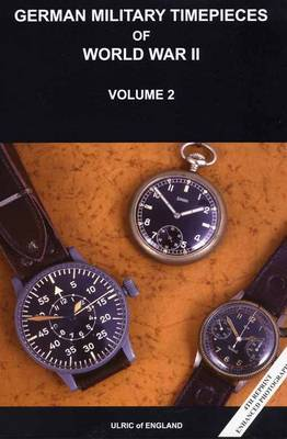 WW2 German Military Timepieces: v. 2: The Seasoned Collectors Guide to Collecting (Paperback)