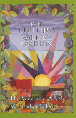 The Future Will be Green: Guidelines for the New Age (Hardback)