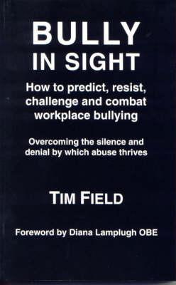 Bully in Sight: How to Predict, Resist, Challenge and Combat Workplace Bullying - Overcoming the Silence and Denial by Which Abuse Thrives (Paperback)