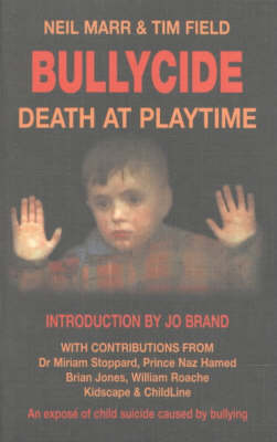 Bullycide: Death at Playtime - An Expose of Child Suicide Caused by Bullying (Paperback)
