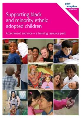 Supporting Black and Minority Ethnic Adopted Children: Attachment and Race - A Training Resource Pack