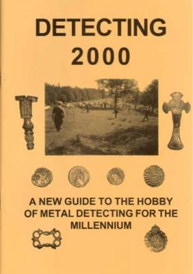 Detecting 2000: A New Guide to the Hobby of Metal Detecting for the Millenium (Paperback)