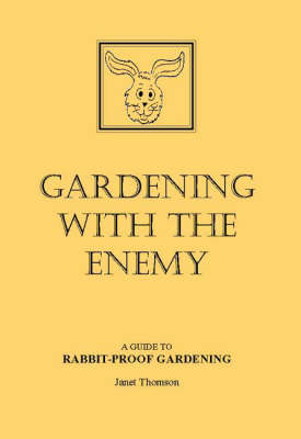 Gardening with the Enemy: Guide to Rabbit-proof Gardening (Paperback)