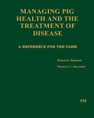 Managing Pig Health and the Treatment of Disease: A Reference for the Farm (Hardback)