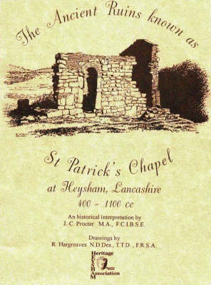 Ancient Ruins Known as St.Patrick's Chapel at Heysham, Lancashire, 400-1100 c.e.: An Historical Interpretation (Paperback)