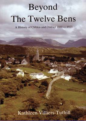 Beyond the Twelve Bens: History of Clifden and District, 1860-1923 (Paperback)