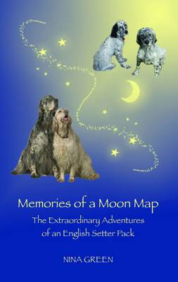 Memories of a Moon Map: The Extraordinary Adventures of an English Setter Pack (Paperback)
