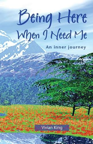 Being Here When I Need Me: An Inner Journey - Spiritual growth (Paperback)