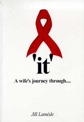 """It"": A Wife's Journey Through...AIDS (Paperback)"