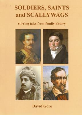 Soldiers, Saints and Scallywags: Stirring Tales from Family History (Paperback)