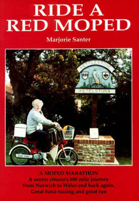 Ride a Red Moped: A Senior Citizen's 800 Mile Journey from Norfolk to Wales - and Back Again (Paperback)