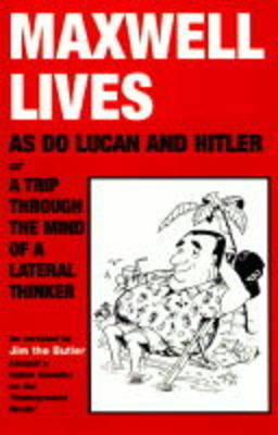 Maxwell Lives, as Do Lucan and Hitler: A Trip Through the Mind of a Lateral Thinker (Paperback)