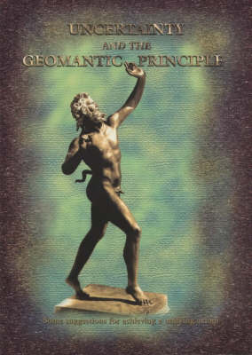 Uncertainty and the Geomantic Principle: Part 1: Some Suggestions for a Unifying Axiom - Geomantic Principle S. Pt. 1 (Paperback)