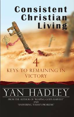 Consistent Christian Living: 4 Keys to Remaining in Victory (Paperback)