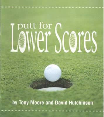 Putt for Lower Scores (Paperback)